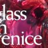 glass in venice 2014